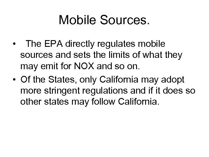 Mobile Sources. • The EPA directly regulates mobile sources and sets the limits of