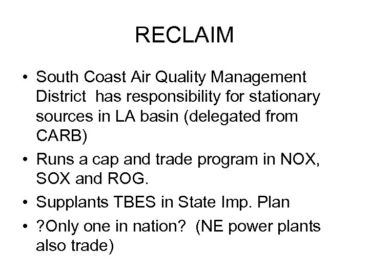 RECLAIM • South Coast Air Quality Management District has responsibility for stationary sources in