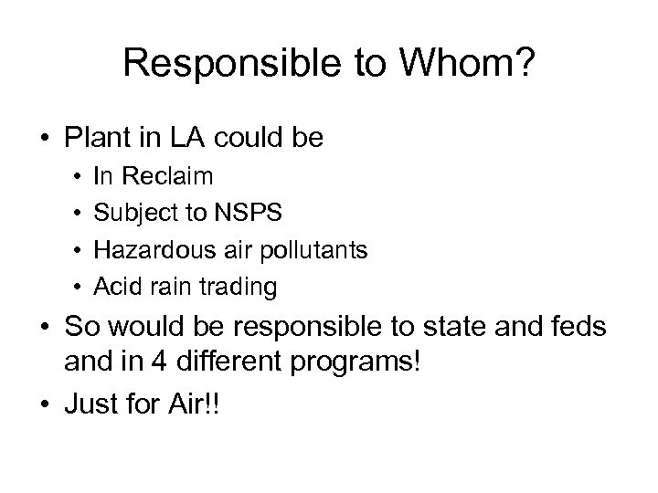 Responsible to Whom? • Plant in LA could be • • In Reclaim Subject