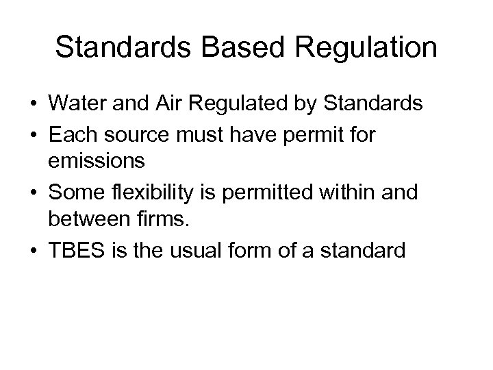 Standards Based Regulation • Water and Air Regulated by Standards • Each source must