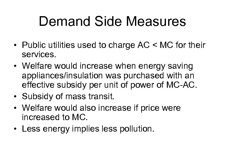 Demand Side Measures • Public utilities used to charge AC < MC for their