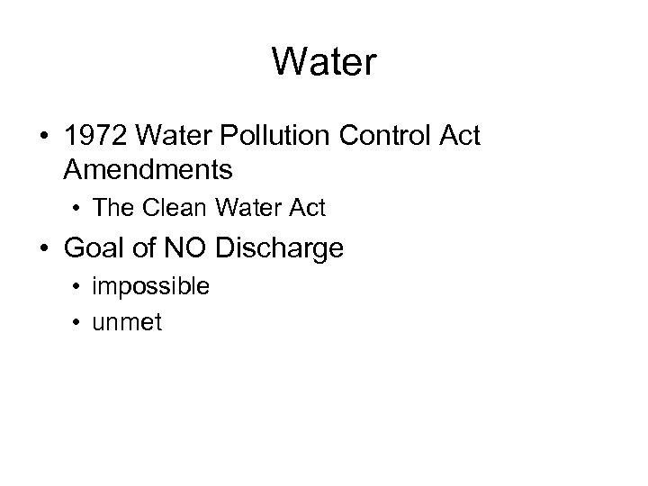 Water • 1972 Water Pollution Control Act Amendments • The Clean Water Act •