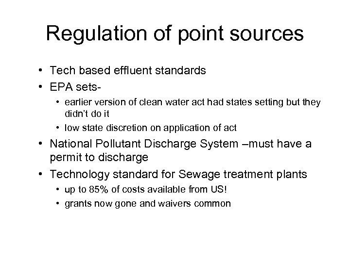 Regulation of point sources • Tech based effluent standards • EPA sets • earlier
