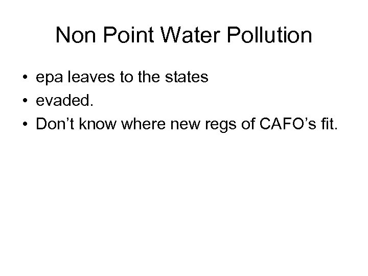 Non Point Water Pollution • epa leaves to the states • evaded. • Don't