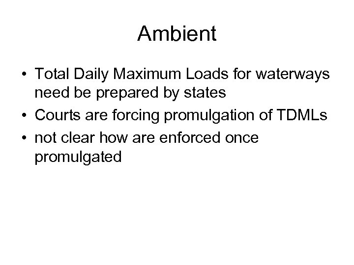 Ambient • Total Daily Maximum Loads for waterways need be prepared by states •