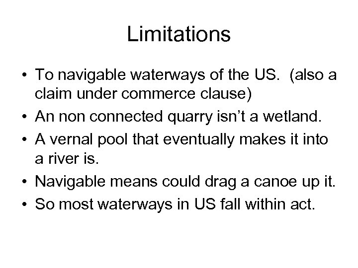 Limitations • To navigable waterways of the US. (also a claim under commerce clause)
