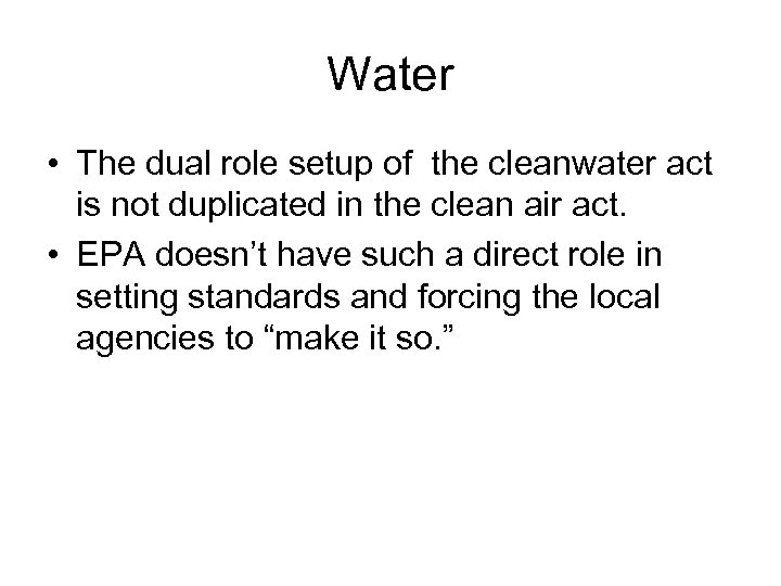 Water • The dual role setup of the cleanwater act is not duplicated in