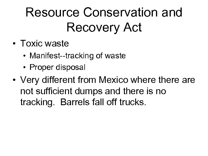 Resource Conservation and Recovery Act • Toxic waste • Manifest--tracking of waste • Proper