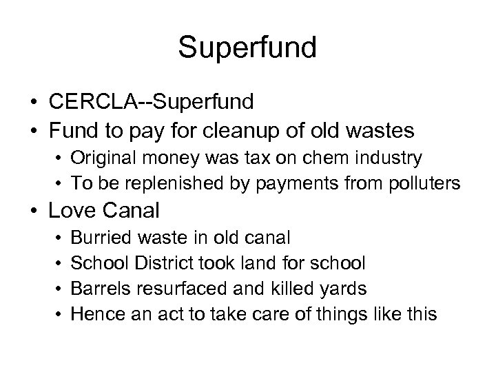 Superfund • CERCLA--Superfund • Fund to pay for cleanup of old wastes • Original