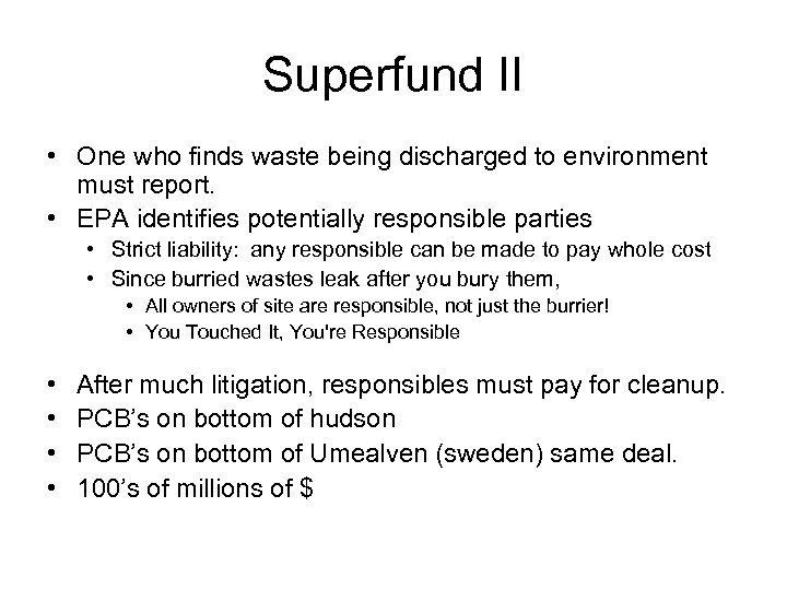 Superfund II • One who finds waste being discharged to environment must report. •