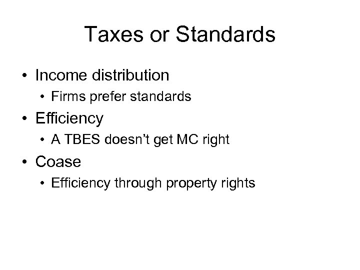 Taxes or Standards • Income distribution • Firms prefer standards • Efficiency • A