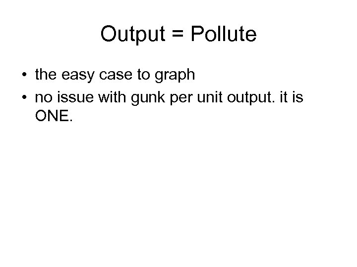 Output = Pollute • the easy case to graph • no issue with gunk