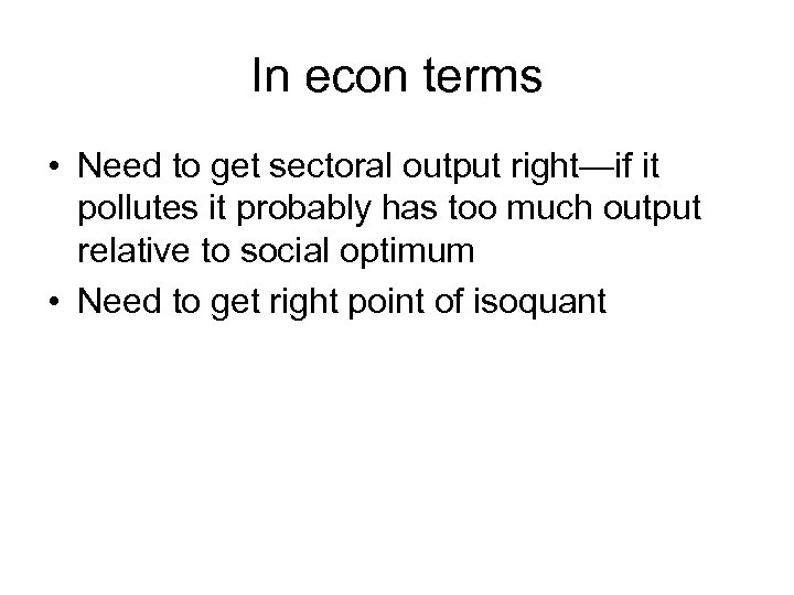 In econ terms • Need to get sectoral output right—if it pollutes it probably