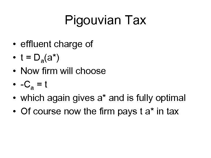 Pigouvian Tax • • • effluent charge of t = Da(a*) Now firm will
