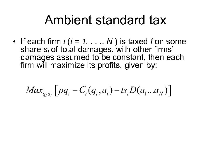 Ambient standard tax • If each firm i (i = 1, . . .