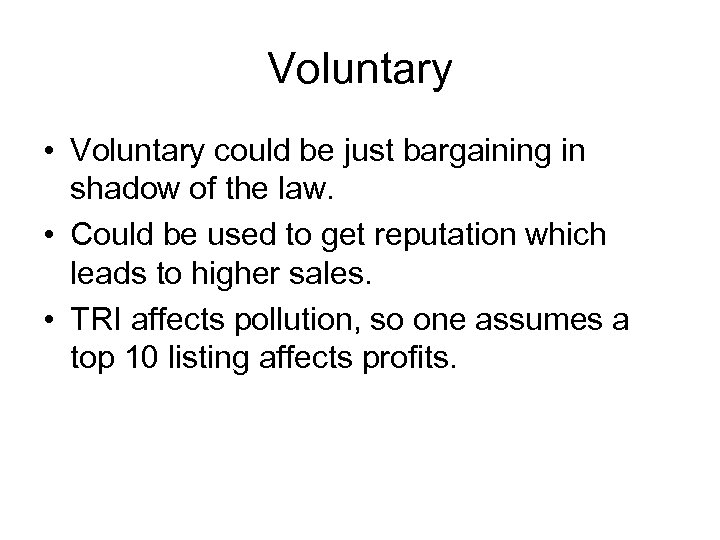 Voluntary • Voluntary could be just bargaining in shadow of the law. • Could