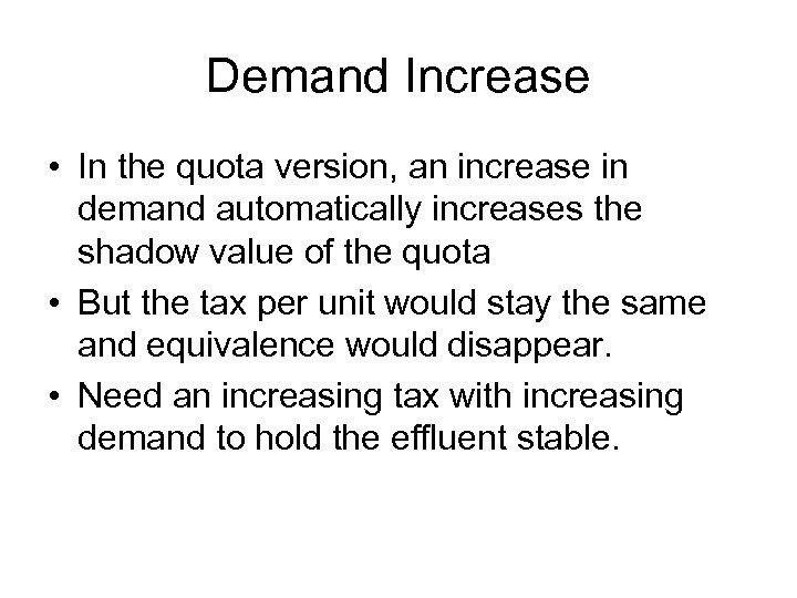 Demand Increase • In the quota version, an increase in demand automatically increases the