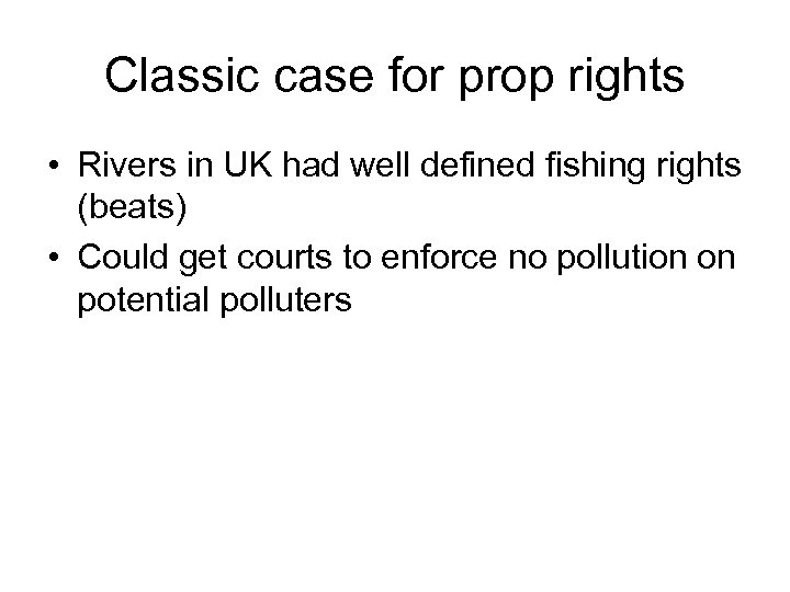 Classic case for prop rights • Rivers in UK had well defined fishing rights