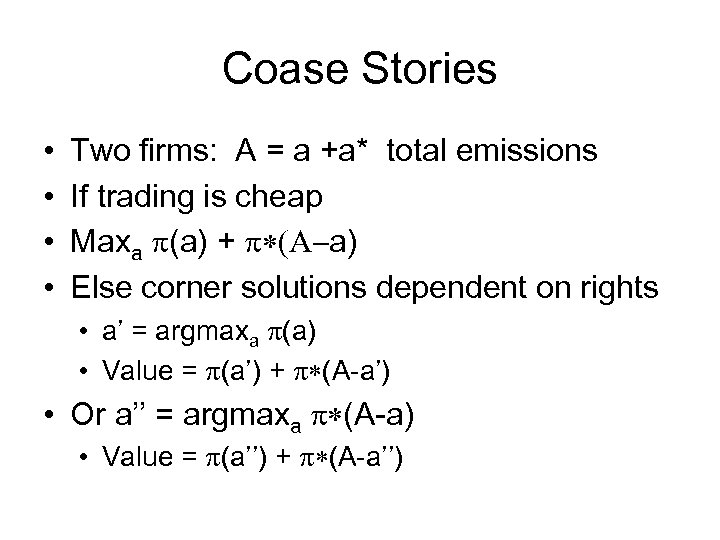 Coase Stories • • Two firms: A = a +a* total emissions If trading