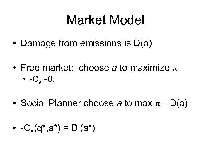 Market Model • Damage from emissions is D(a) • Free market: choose a to