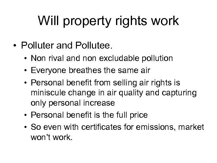 Will property rights work • Polluter and Pollutee. • Non rival and non excludable