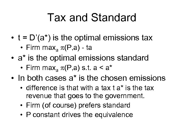 Tax and Standard • t = D'(a*) is the optimal emissions tax • Firm