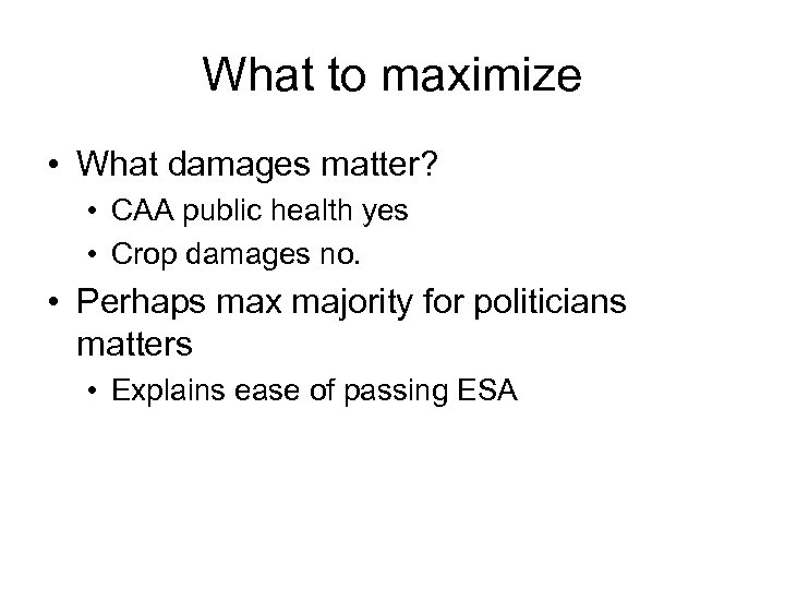 What to maximize • What damages matter? • CAA public health yes • Crop