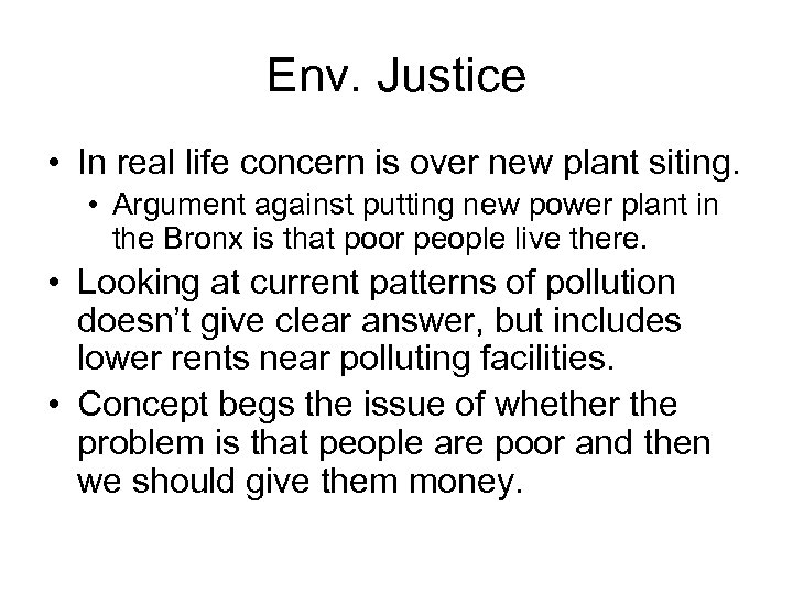 Env. Justice • In real life concern is over new plant siting. • Argument