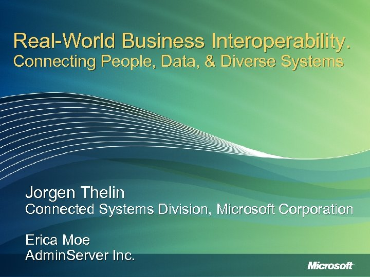 Real-World Business Interoperability. Connecting People, Data, & Diverse Systems Jorgen Thelin Connected Systems Division,