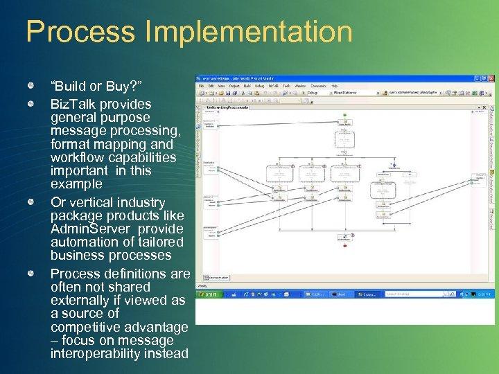"Process Implementation ""Build or Buy? "" Biz. Talk provides general purpose message processing, format"