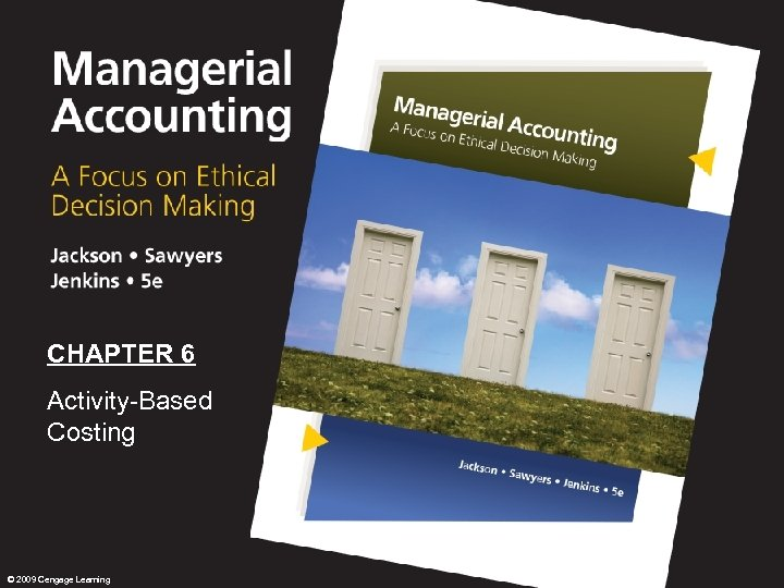 0 CHAPTER 6 Activity-Based Costing © 2009 Cengage Learning