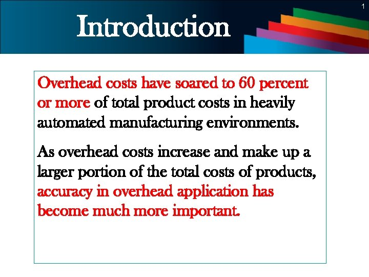 1 Introduction Overhead costs have soared to 60 percent or more of total product