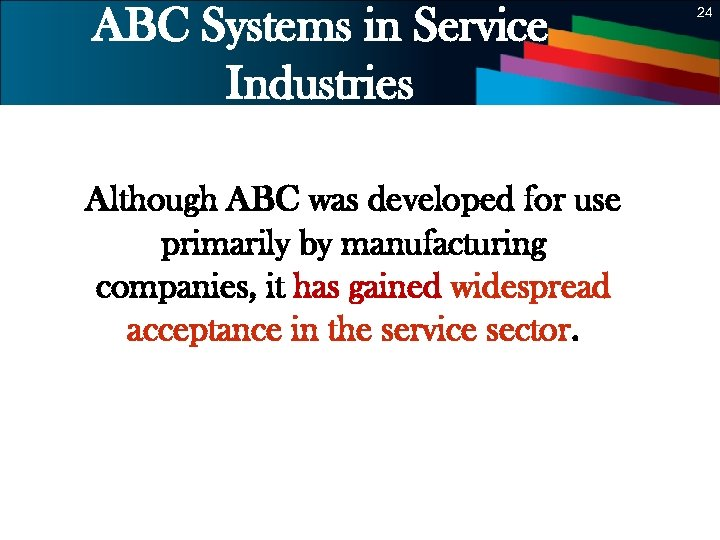 ABC Systems in Service Industries 24 Although ABC was developed for use primarily by