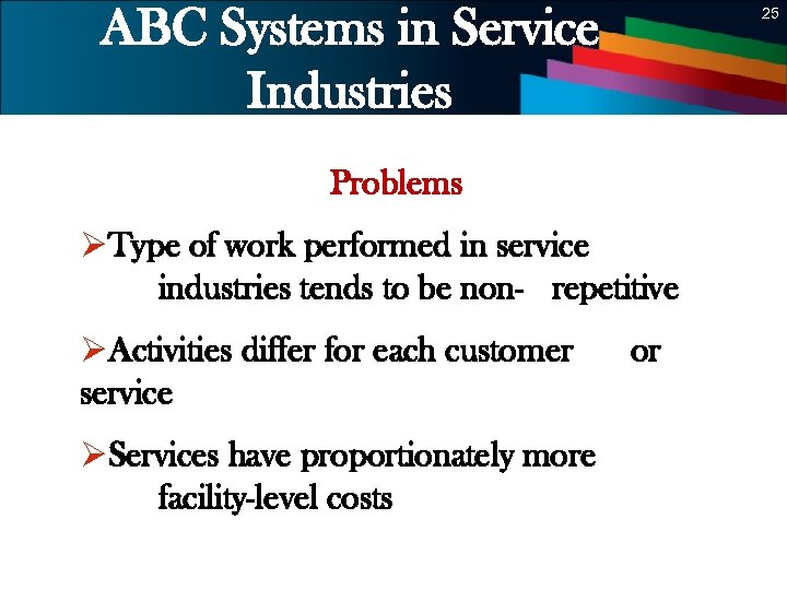ABC Systems in Service Industries 25 Problems ØType of work performed in service industries