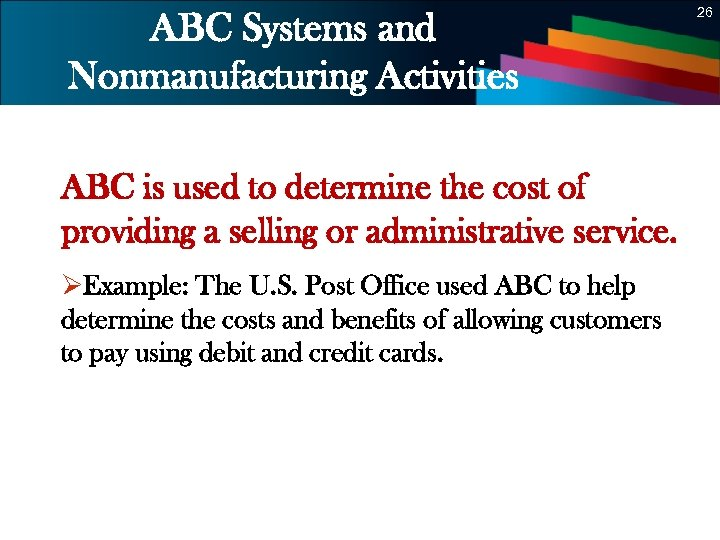 26 ABC Systems and Nonmanufacturing Activities ABC is used to determine the cost of