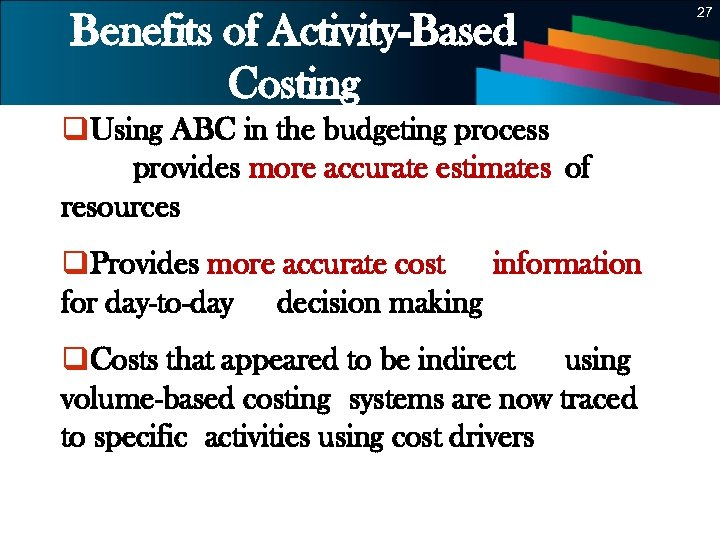 27 Benefits of Activity-Based Costing q. Using ABC in the budgeting process provides more
