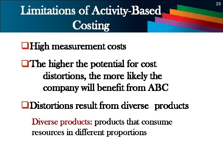 28 Limitations of Activity-Based Costing q. High measurement costs q. The higher the potential