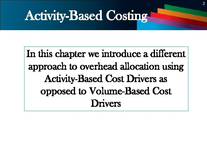 2 Activity-Based Costing In this chapter we introduce a different approach to overhead allocation