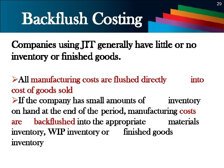 29 Backflush Costing Companies using JIT generally have little or no inventory or finished