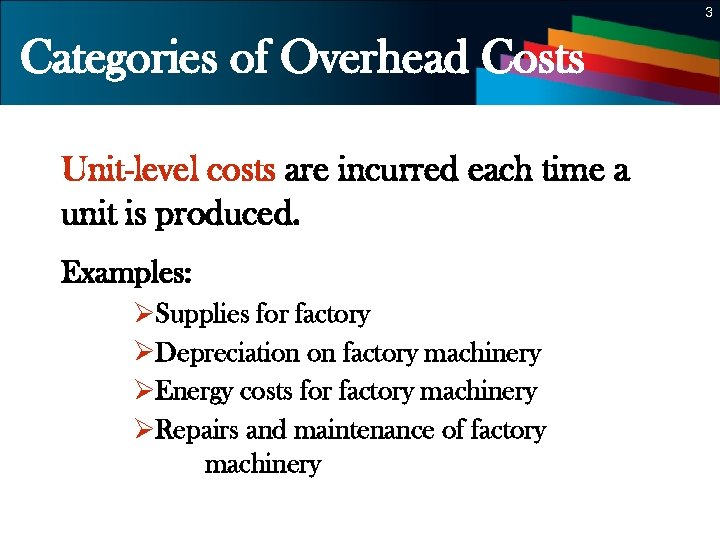 3 Categories of Overhead Costs Unit-level costs are incurred each time a unit is