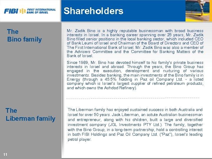 Shareholders The Bino family Mr. Zadik Bino is a highly reputable businessman with broad