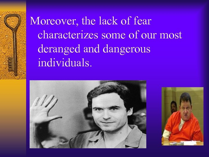 Moreover, the lack of fear characterizes some of our most deranged and dangerous individuals.