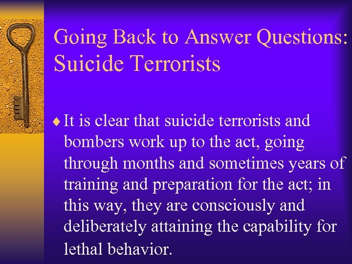 Going Back to Answer Questions: Suicide Terrorists ¨ It is clear that suicide terrorists
