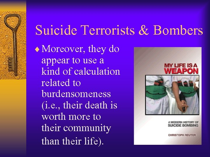 Suicide Terrorists & Bombers ¨ Moreover, they do appear to use a kind