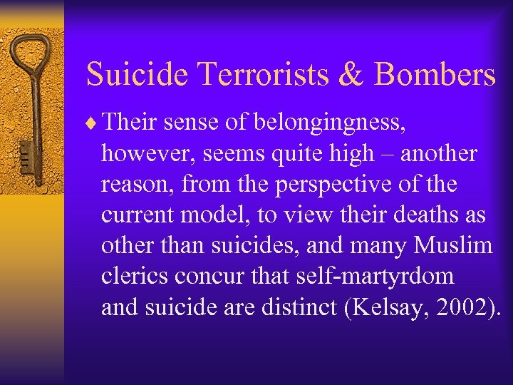 Suicide Terrorists & Bombers ¨ Their sense of belongingness, however, seems quite high