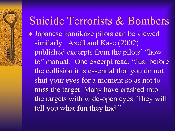Suicide Terrorists & Bombers ¨ Japanese kamikaze pilots can be viewed similarly. Axell