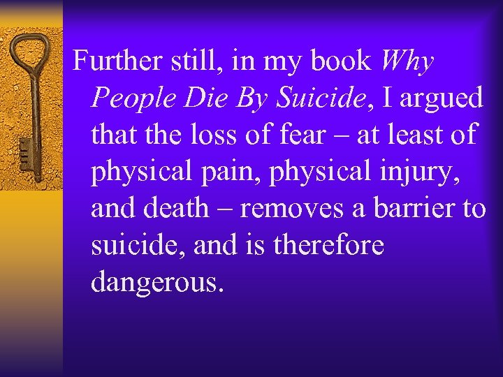 Further still, in my book Why People Die By Suicide, I argued that the
