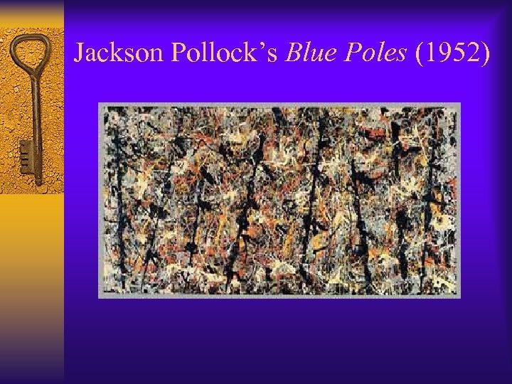 Jackson Pollock's Blue Poles (1952)
