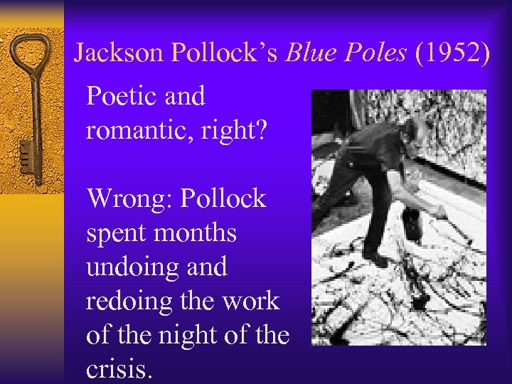 Jackson Pollock's Blue Poles (1952) Poetic and romantic, right? Wrong: Pollock spent months undoing