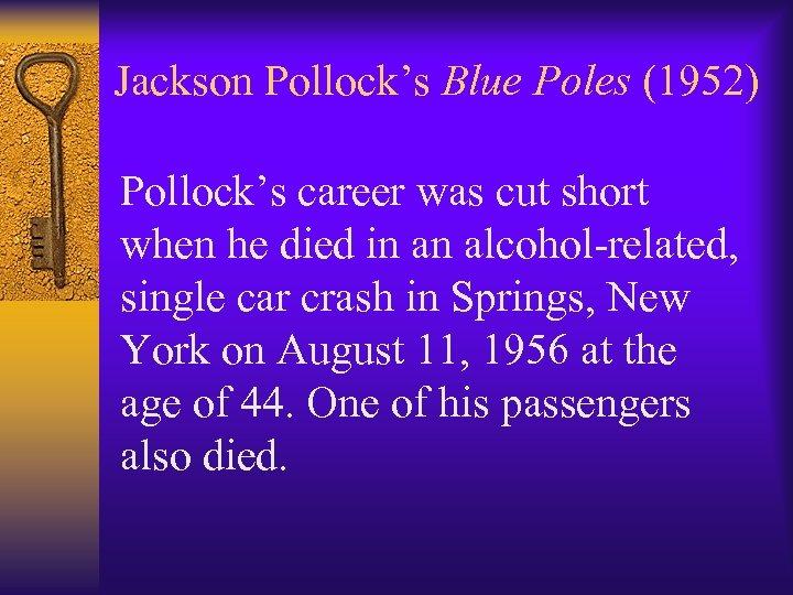 Jackson Pollock's Blue Poles (1952) Pollock's career was cut short when he died in